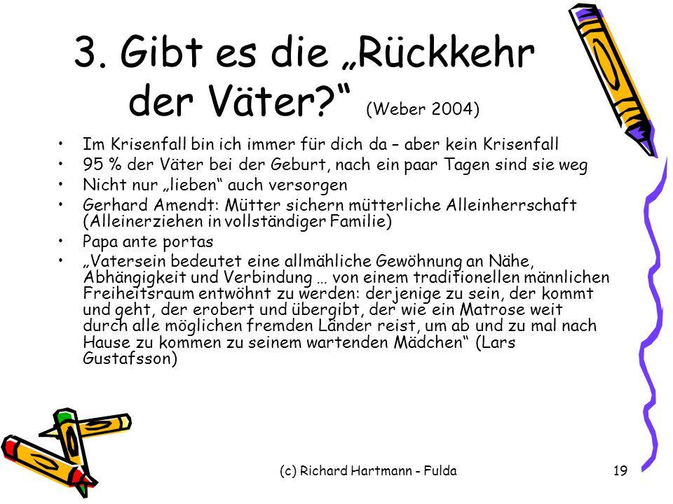 """(c) Richard Hartmann - Fulda19 3. Gibt es die """"Rückkehr der Väter?"""" (Weber 2004) Im Krisenfall bin ich immer für dich da – aber kein Krisenfall 95 % d"""