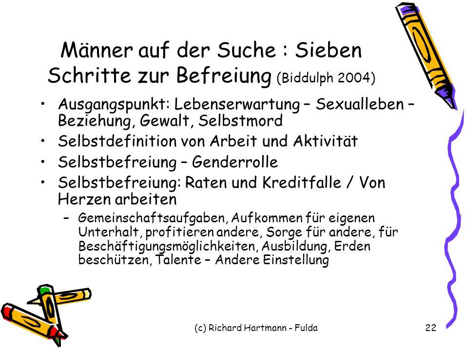 (c) Richard Hartmann - Fulda22 Männer auf der Suche : Sieben Schritte zur Befreiung (Biddulph 2004) Ausgangspunkt: Lebenserwartung – Sexualleben – Bez