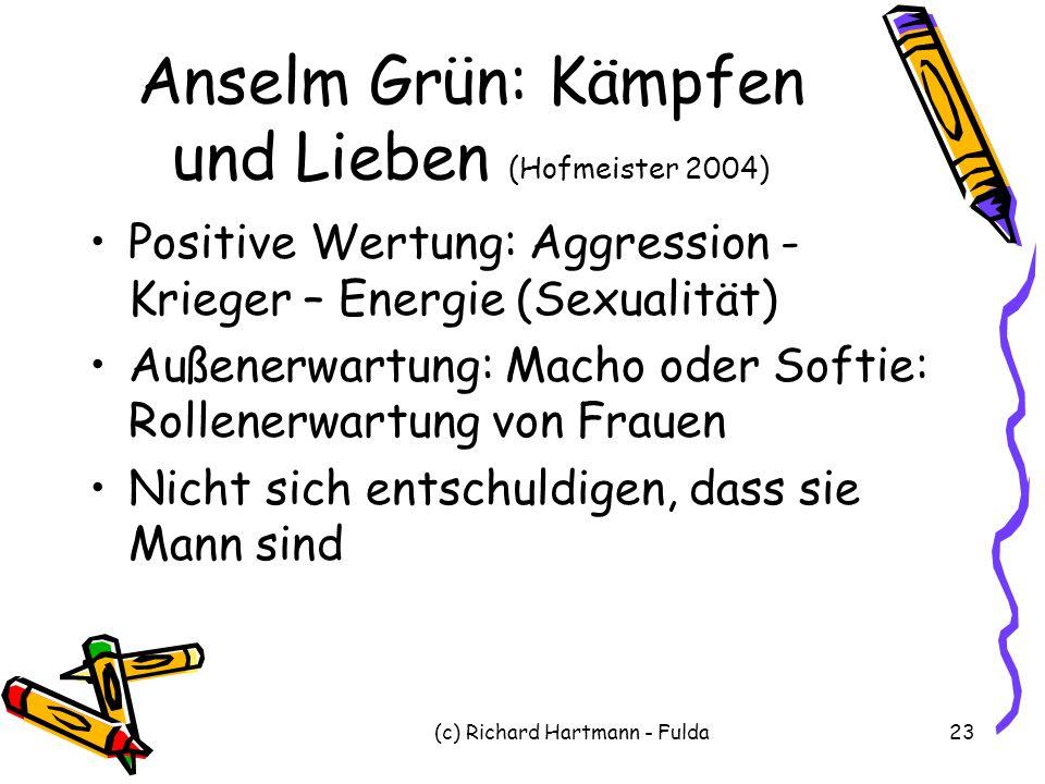 (c) Richard Hartmann - Fulda23 Anselm Grün: Kämpfen und Lieben (Hofmeister 2004) Positive Wertung: Aggression - Krieger – Energie (Sexualität) Außener