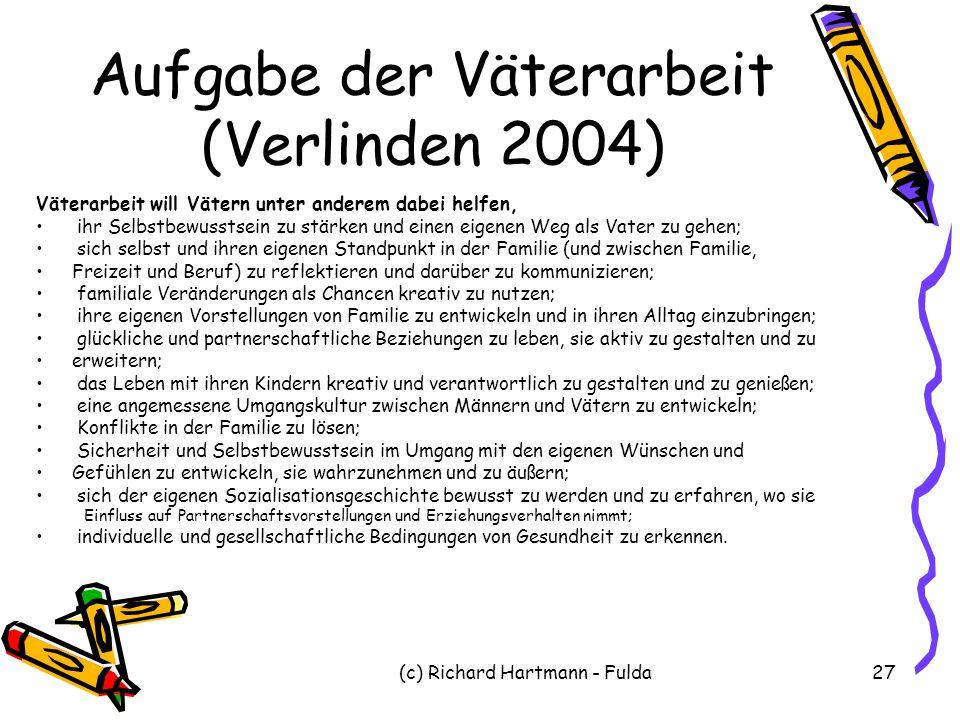 (c) Richard Hartmann - Fulda27 Aufgabe der Väterarbeit (Verlinden 2004) Väterarbeit will Vätern unter anderem dabei helfen, ihr Selbstbewusstsein zu s