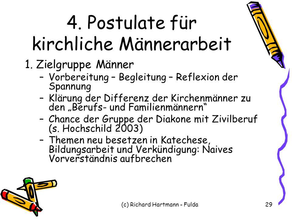(c) Richard Hartmann - Fulda29 4. Postulate für kirchliche Männerarbeit 1. Zielgruppe Männer –Vorbereitung – Begleitung – Reflexion der Spannung –Klär