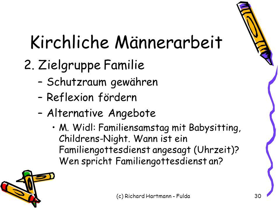 (c) Richard Hartmann - Fulda30 Kirchliche Männerarbeit 2. Zielgruppe Familie –Schutzraum gewähren –Reflexion fördern –Alternative Angebote M. Widl: Fa