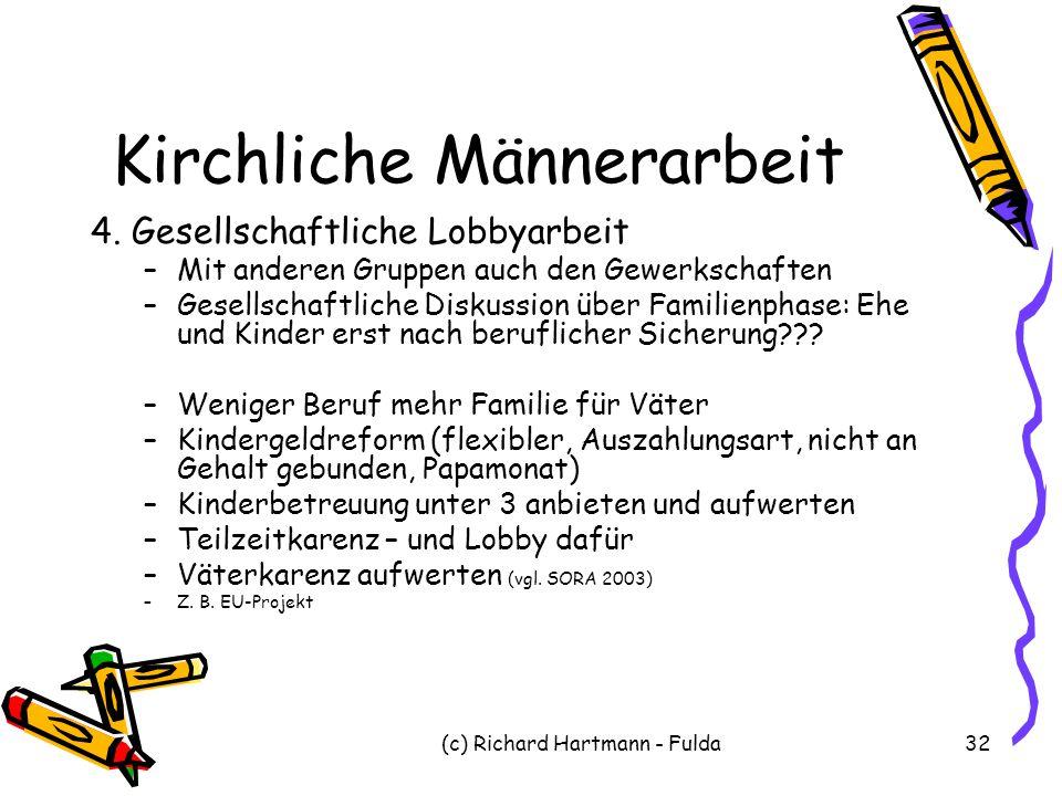 (c) Richard Hartmann - Fulda32 Kirchliche Männerarbeit 4. Gesellschaftliche Lobbyarbeit –Mit anderen Gruppen auch den Gewerkschaften –Gesellschaftlich