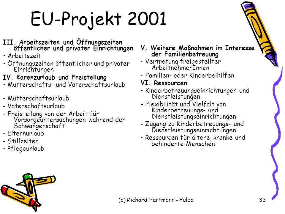 (c) Richard Hartmann - Fulda33 EU-Projekt 2001 III. Arbeitszeiten und Öffnungszeiten öffentlicher und privater Einrichtungen Arbeitszeit Öffnungszeite