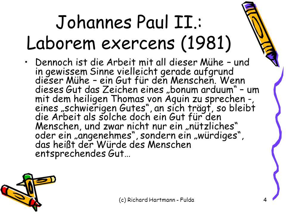 (c) Richard Hartmann - Fulda4 Johannes Paul II.: Laborem exercens (1981) Dennoch ist die Arbeit mit all dieser Mühe – und in gewissem Sinne vielleicht