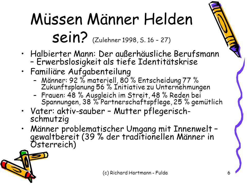 (c) Richard Hartmann - Fulda6 Müssen Männer Helden sein? (Zulehner 1998, S. 16 – 27) Halbierter Mann: Der außerhäusliche Berufsmann – Erwerbslosigkeit
