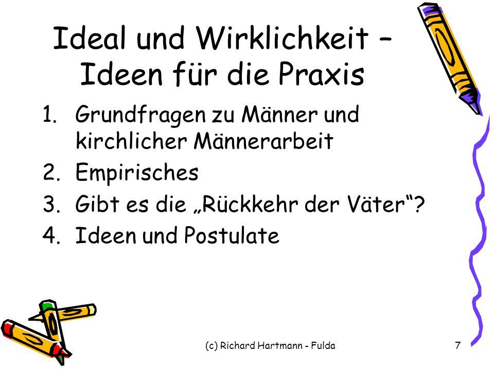 (c) Richard Hartmann - Fulda7 Ideal und Wirklichkeit – Ideen für die Praxis 1.Grundfragen zu Männer und kirchlicher Männerarbeit 2.Empirisches 3.Gibt