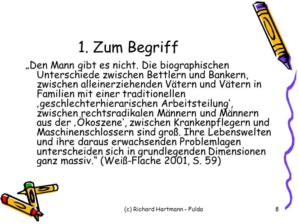 """(c) Richard Hartmann - Fulda8 1. Zum Begriff """"Den Mann gibt es nicht. Die biographischen Unterschiede zwischen Bettlern und Bankern, zwischen alleiner"""