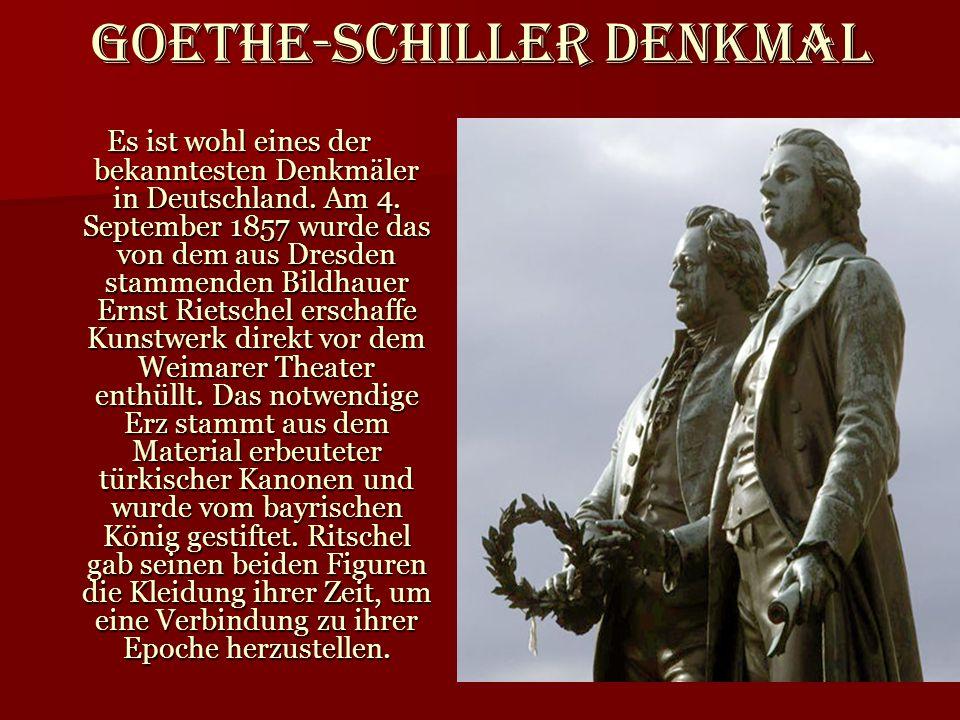 Goethe-Schiller Denkmal Es ist wohl eines der bekanntesten Denkmäler in Deutschland. Am 4. September 1857 wurde das von dem aus Dresden stammenden Bil