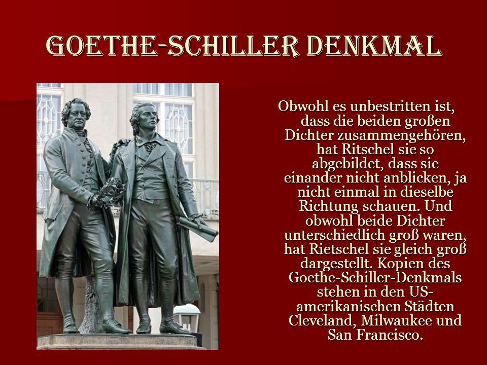 Goethe-Schiller Denkmal Obwohl es unbestritten ist, dass die beiden großen Dichter zusammengehören, hat Ritschel sie so abgebildet, dass sie einander