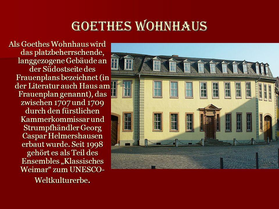Goethes Wohnhaus Als Goethes Wohnhaus wird das platzbeherrschende, langgezogene Gebäude an der Südostseite des Frauenplans bezeichnet (in der Literatu