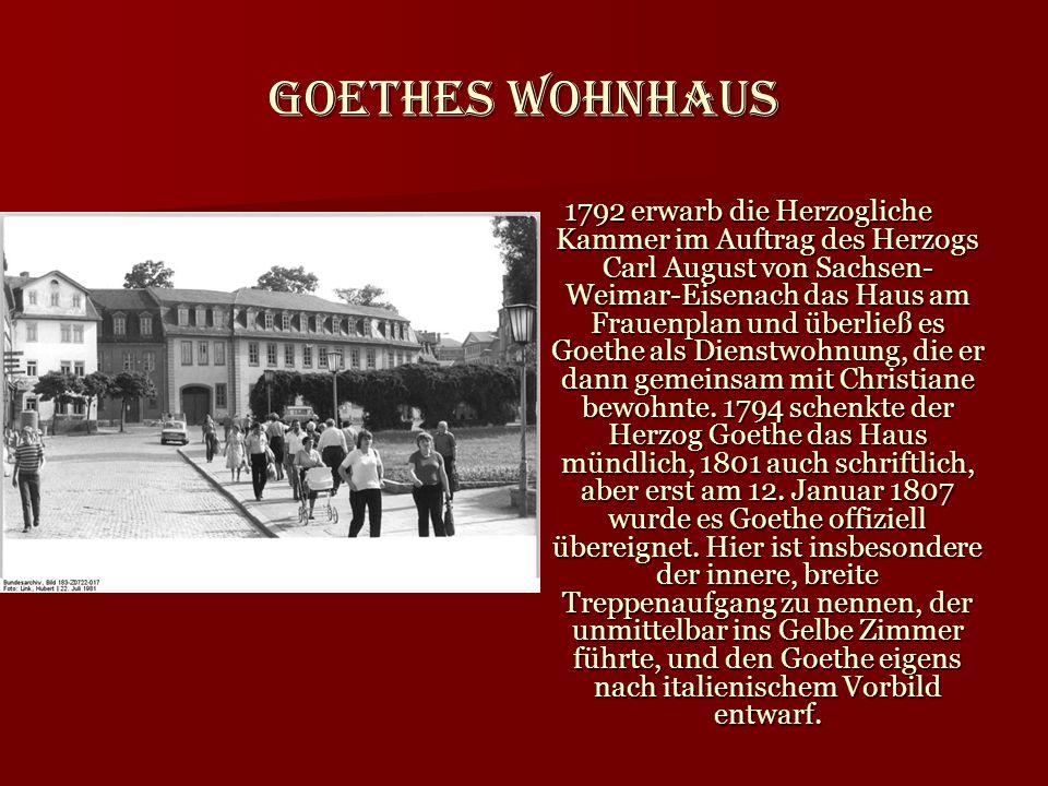 Goethes Wohnhaus 1792 erwarb die Herzogliche Kammer im Auftrag des Herzogs Carl August von Sachsen- Weimar-Eisenach das Haus am Frauenplan und überlie