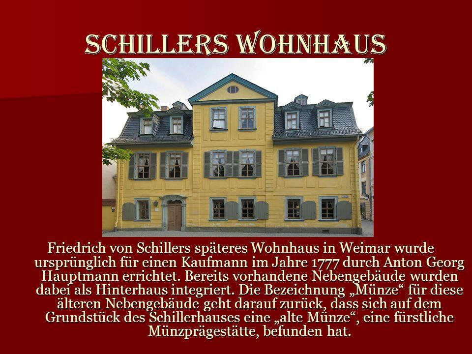 Schillers Wohnhaus Friedrich von Schillers späteres Wohnhaus in Weimar wurde ursprünglich für einen Kaufmann im Jahre 1777 durch Anton Georg Hauptmann
