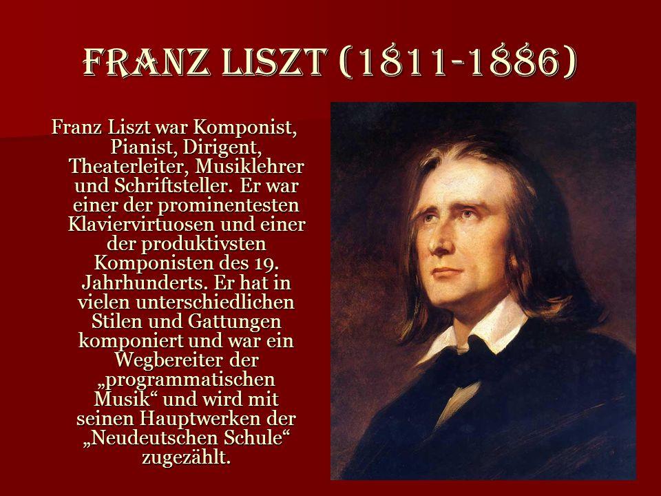 Franz Liszt (1811-1886) Franz Liszt war Komponist, Pianist, Dirigent, Theaterleiter, Musiklehrer und Schriftsteller. Er war einer der prominentesten K
