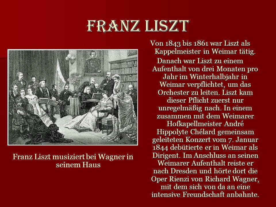 Franz Liszt Von 1843 bis 1861 war Liszt als Kappelmeister in Weimar tätig. Danach war Liszt zu einem Aufenthalt von drei Monaten pro Jahr im Winterhal