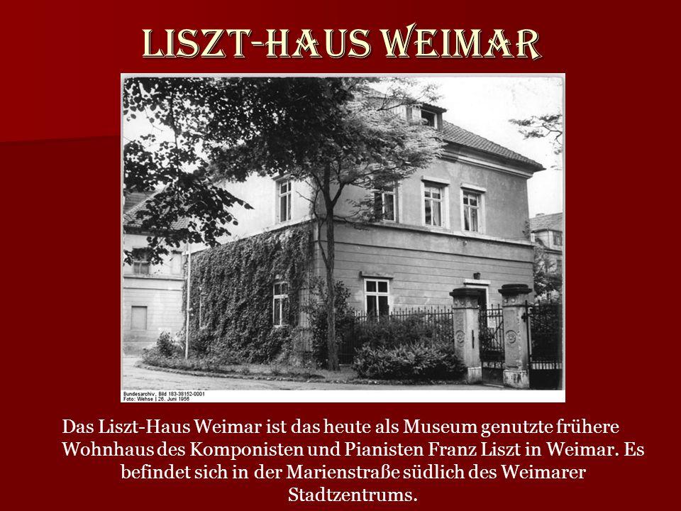 Liszt-Haus Weimar Das Liszt-Haus Weimar ist das heute als Museum genutzte frühere Wohnhaus des Komponisten und Pianisten Franz Liszt in Weimar. Es bef
