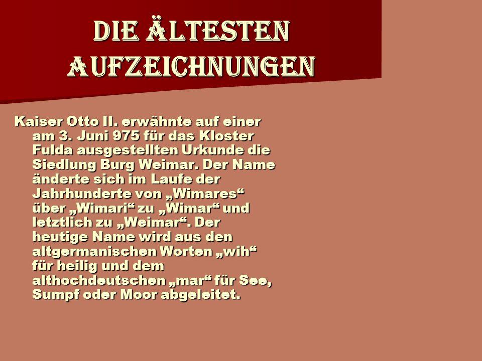 Die ältesten Aufzeichnungen Kaiser Otto II. erwähnte auf einer am 3. Juni 975 für das Kloster Fulda ausgestellten Urkunde die Siedlung Burg Weimar. De