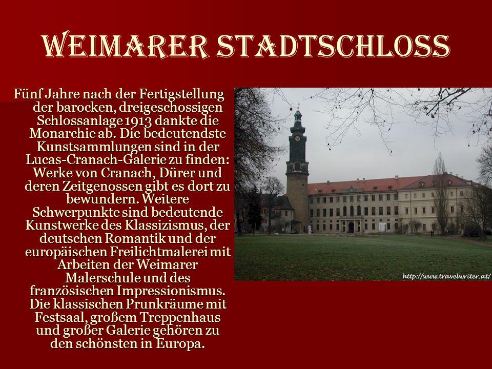 Weimarer Stadtschloss Fünf Jahre nach der Fertigstellung der barocken, dreigeschossigen Schlossanlage 1913 dankte die Monarchie ab. Die bedeutendste K