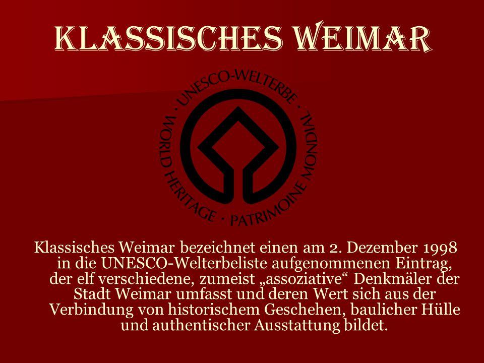 Klassisches Weimar Klassisches Weimar bezeichnet einen am 2. Dezember 1998 in die UNESCO-Welterbeliste aufgenommenen Eintrag, der elf verschiedene, zu