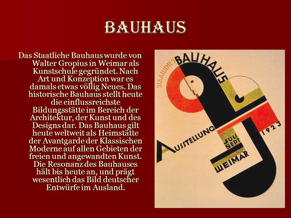 Bauhaus Das Staatliche Bauhaus wurde von Walter Gropius in Weimar als Kunstschule gegründet. Nach Art und Konzeption war es damals etwas völlig Neues.