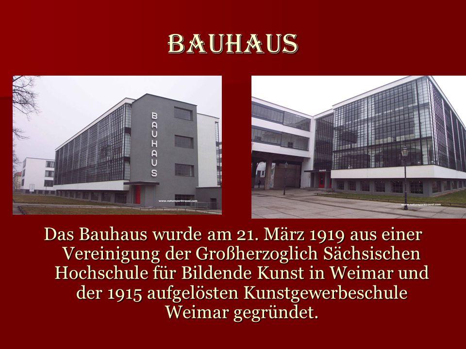 Bauhaus Das Bauhaus wurde am 21. März 1919 aus einer Vereinigung der Großherzoglich Sächsischen Hochschule für Bildende Kunst in Weimar und der 1915 a