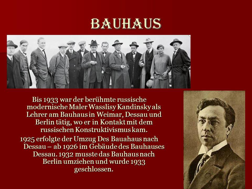 Bauhaus Bis 1933 war der berühmte russische modernische Maler Wasslisy Kandinsky als Lehrer am Bauhaus in Weimar, Dessau und Berlin tätig, wo er in Ko