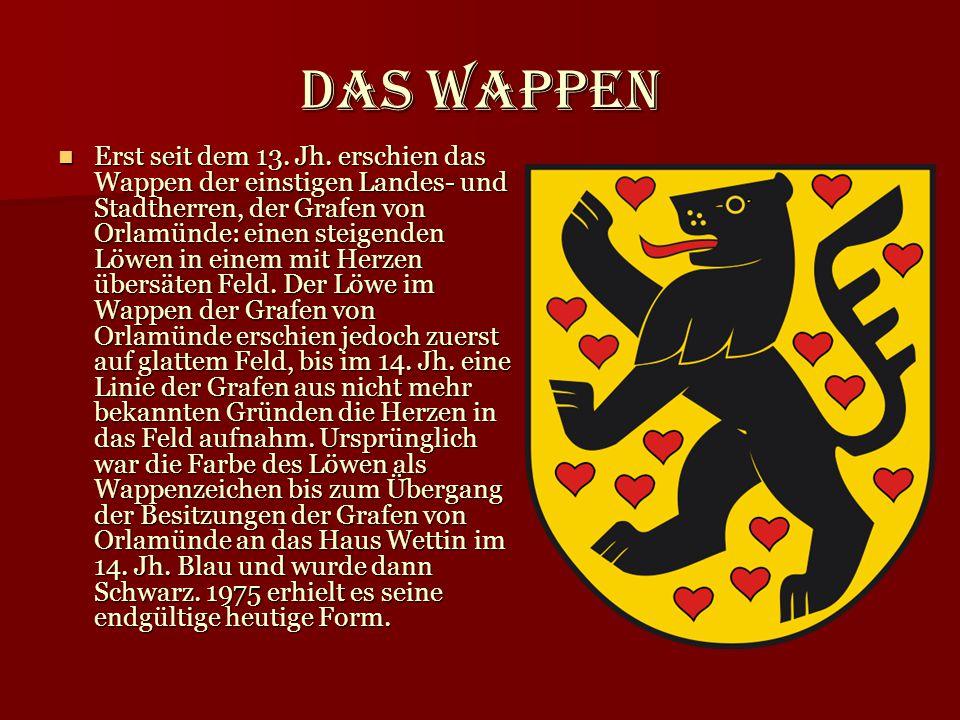 Das Wappen Erst seit dem 13. Jh. erschien das Wappen der einstigen Landes- und Stadtherren, der Grafen von Orlamünde: einen steigenden Löwen in einem