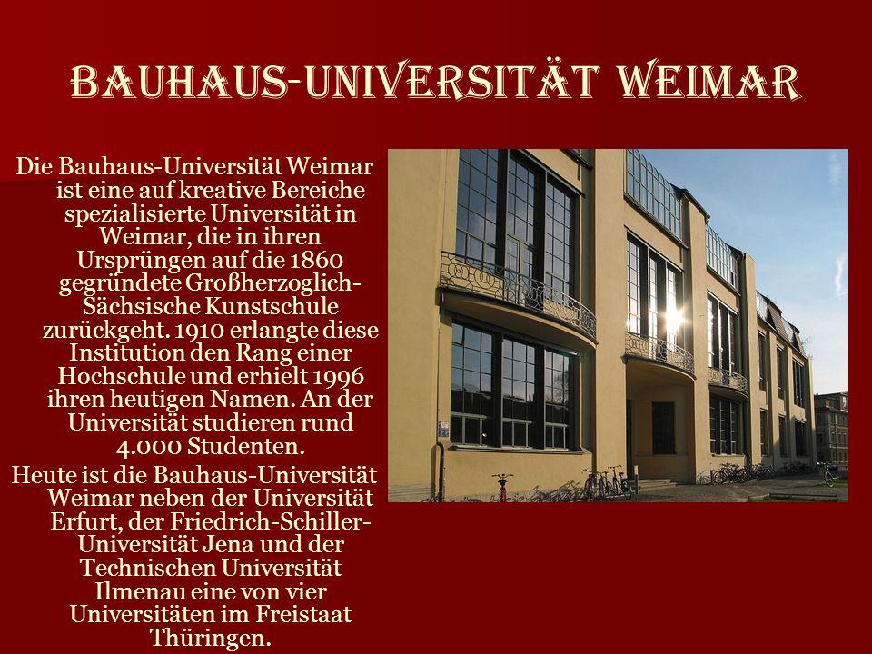 Die Bauhaus-Universität Weimar ist eine auf kreative Bereiche spezialisierte Universität in Weimar, die in ihren Ursprüngen auf die 1860 gegründete Gr