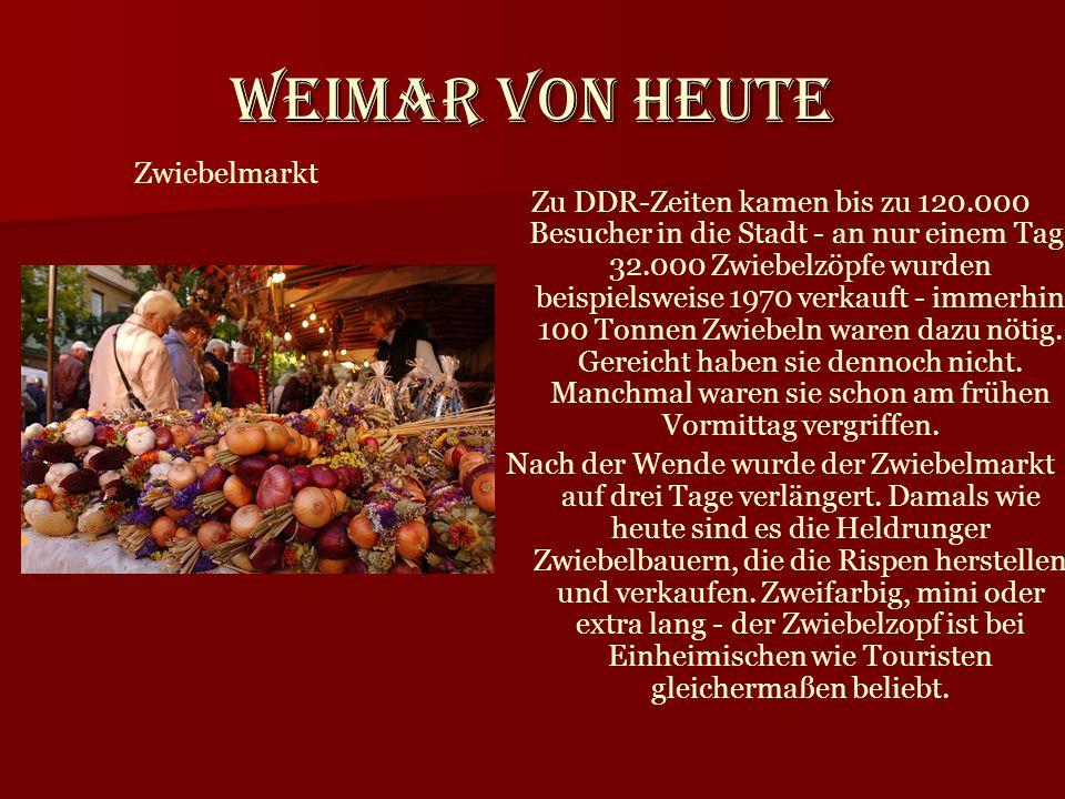 Weimar von heute Zu DDR-Zeiten kamen bis zu 120.000 Besucher in die Stadt - an nur einem Tag. 32.000 Zwiebelzöpfe wurden beispielsweise 1970 verkauft