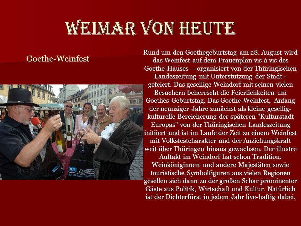 Weimar von heute Goethe-Weinfest Rund um den Goethegeburtstag am 28. August wird das Weinfest auf dem Frauenplan vis á vis des Goethe-Hauses - organis