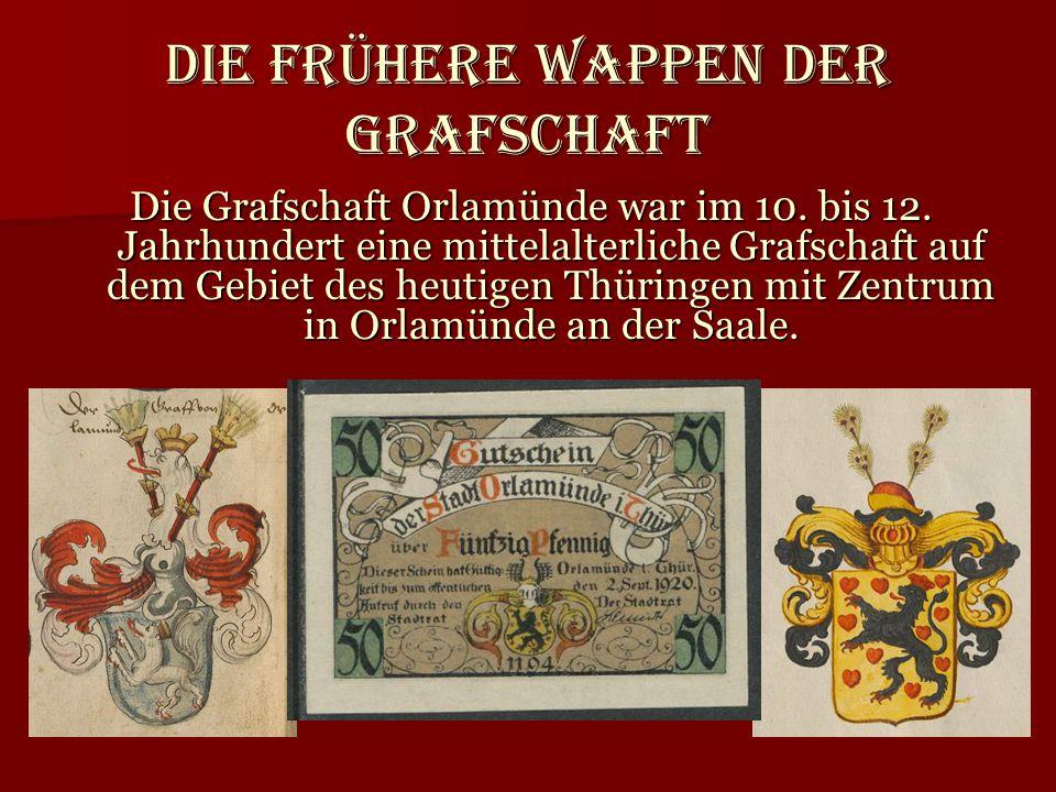 Die frühere Wappen der Grafschaft Die Grafschaft Orlamünde war im 10. bis 12. Jahrhundert eine mittelalterliche Grafschaft auf dem Gebiet des heutigen