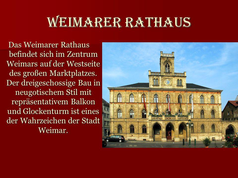 Weimarer Rathaus Das Weimarer Rathaus befindet sich im Zentrum Weimars auf der Westseite des großen Marktplatzes. Der dreigeschossige Bau in neugotisc