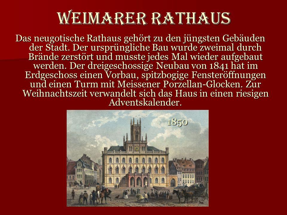 Weimarer Rathaus Das neugotische Rathaus gehört zu den jüngsten Gebäuden der Stadt. Der ursprüngliche Bau wurde zweimal durch Brände zerstört und muss