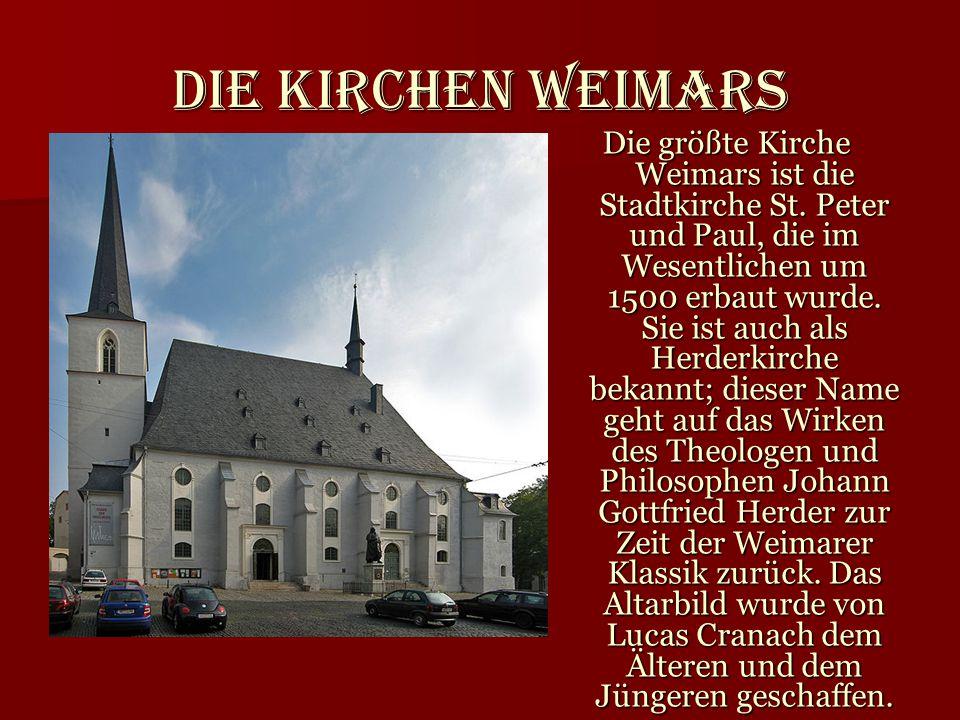 Die Kirchen Weimars Die größte Kirche Weimars ist die Stadtkirche St. Peter und Paul, die im Wesentlichen um 1500 erbaut wurde. Sie ist auch als Herde