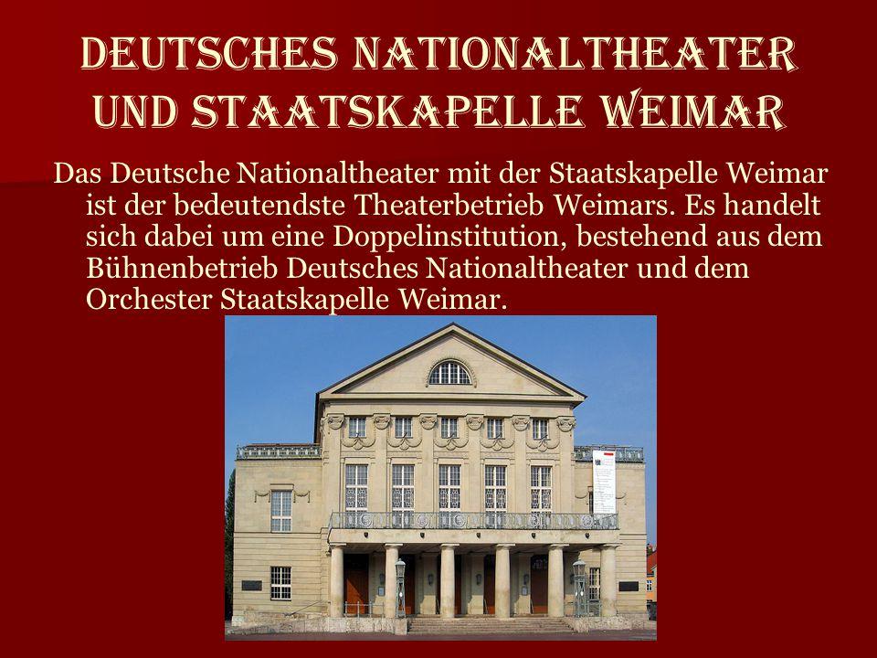 Deutsches Nationaltheater und Staatskapelle Weimar Das Deutsche Nationaltheater mit der Staatskapelle Weimar ist der bedeutendste Theaterbetrieb Weima