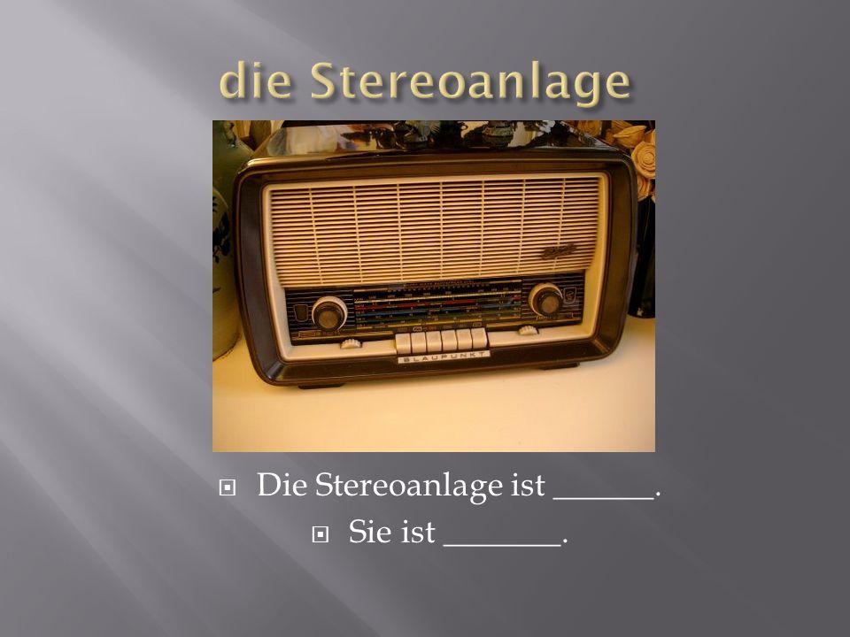  Die Stereoanlage ist ______.  Sie ist _______.