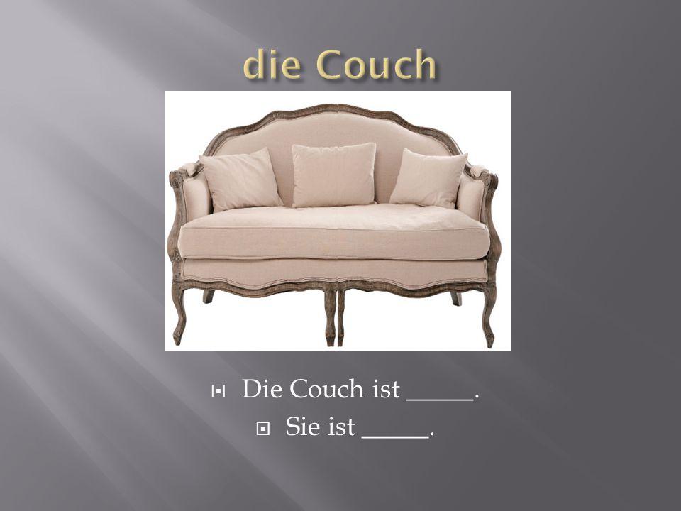  Die Couch ist _____.  Sie ist _____.