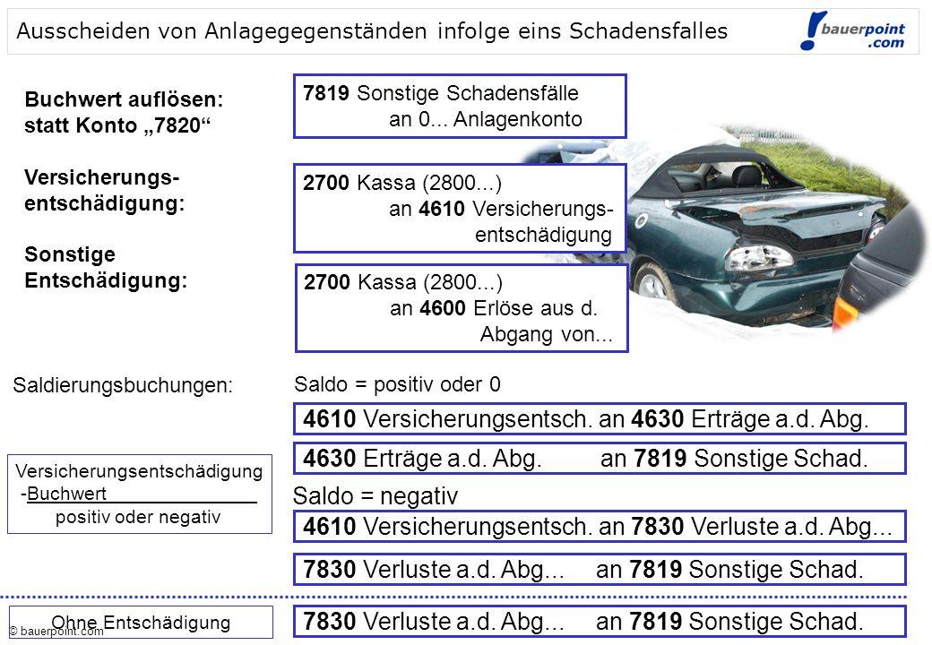 © bauerpoint.com © bauerpoint.com Ausscheiden von Anlagegegenständen infolge eins Schadensfalles 7819 Sonstige Schadensfälle an 0...