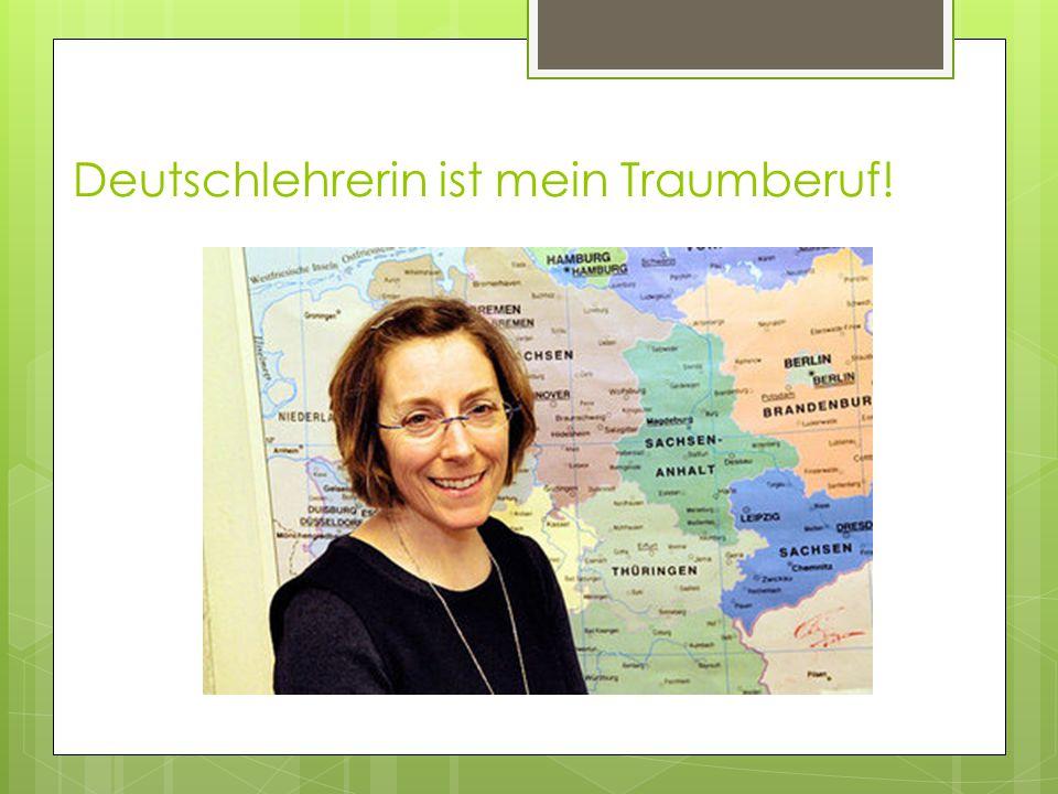 Deutschlehrerin ist mein Traumberuf!