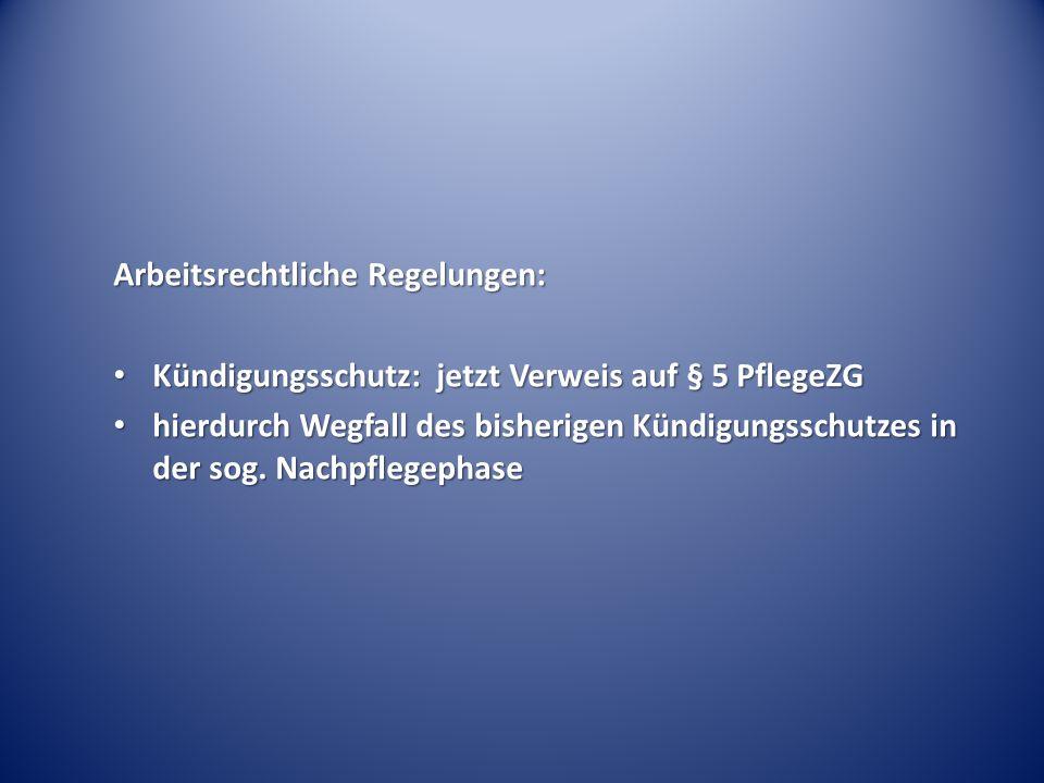Arbeitsrechtliche Regelungen: Kündigungsschutz: jetzt Verweis auf § 5 PflegeZG Kündigungsschutz: jetzt Verweis auf § 5 PflegeZG hierdurch Wegfall des bisherigen Kündigungsschutzes in der sog.