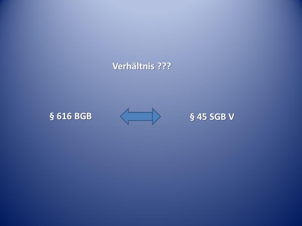 § 616 BGB § 45 SGB V Verhältnis ???