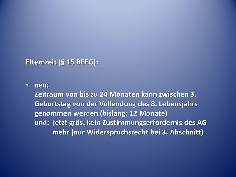 Elternzeit (§ 15 BEEG): neu: Zeitraum von bis zu 24 Monaten kann zwischen 3.