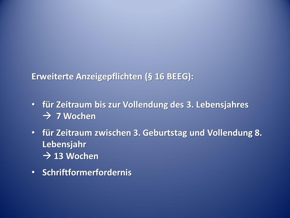 Erweiterte Anzeigepflichten (§ 16 BEEG): für Zeitraum bis zur Vollendung des 3.