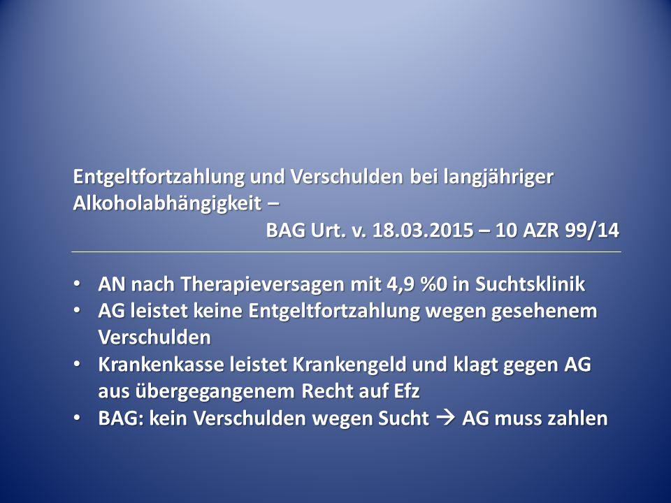 Entgeltfortzahlung und Verschulden bei langjähriger Alkoholabhängigkeit – BAG Urt.