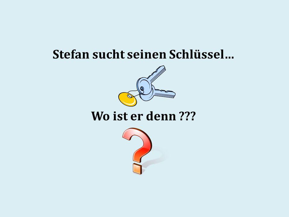 Stefan sucht seinen Schlüssel… Wo ist er denn ???