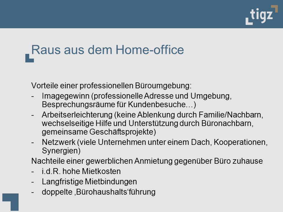 Raus aus dem Home-office Vorteile einer professionellen Büroumgebung: -Imagegewinn (professionelle Adresse und Umgebung, Besprechungsräume für Kundenb