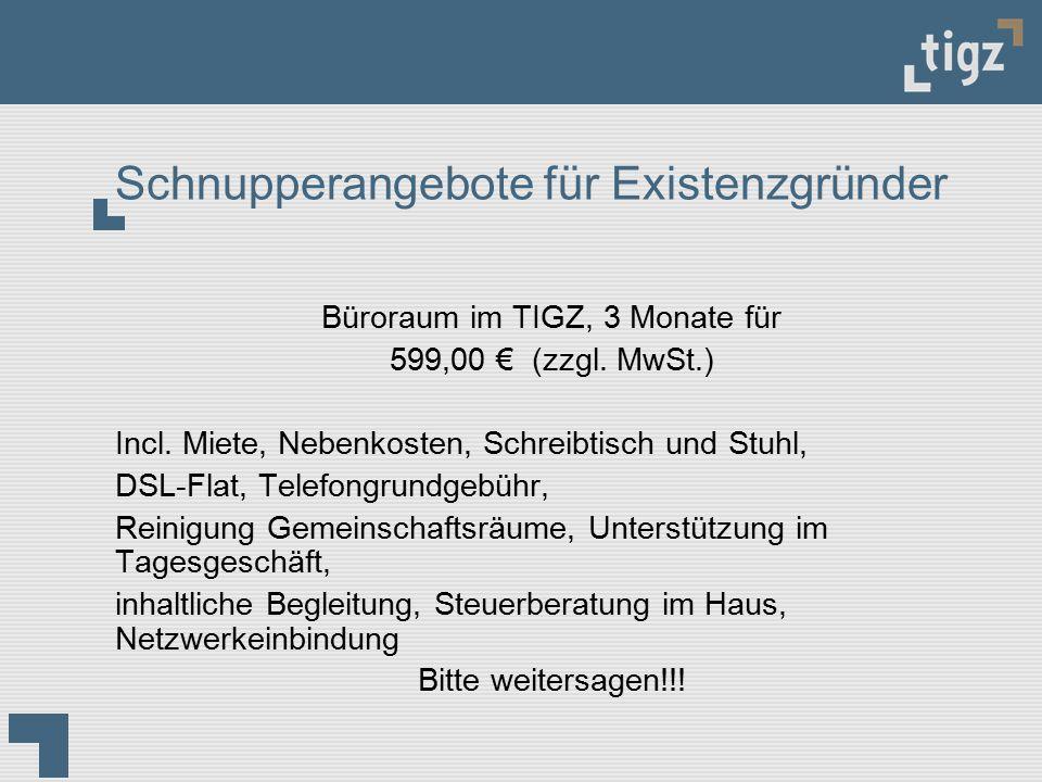 Schnupperangebote für Existenzgründer Büroraum im TIGZ, 3 Monate für 599,00 € (zzgl. MwSt.) Incl. Miete, Nebenkosten, Schreibtisch und Stuhl, DSL-Flat