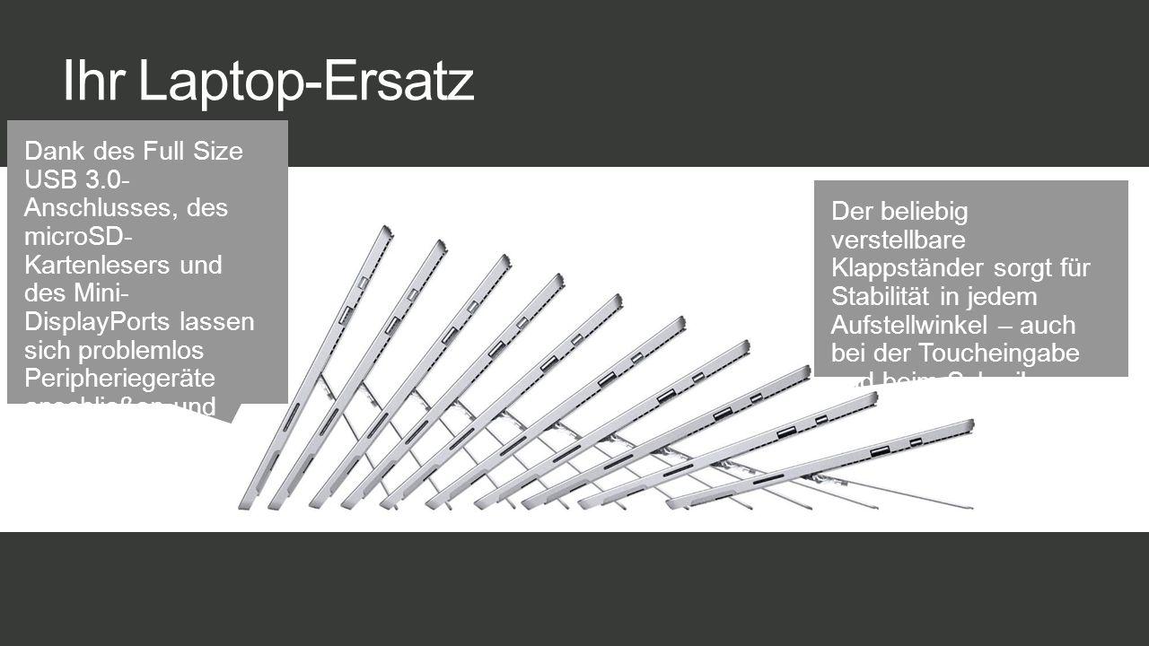 Ihr Laptop-Ersatz Der beliebig verstellbare Klappständer sorgt für Stabilität in jedem Aufstellwinkel – auch bei der Toucheingabe und beim Schreiben.