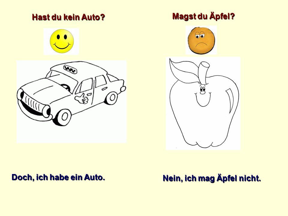 Hast du kein Auto? Magst du Äpfel? Doch, ich habe ein Auto. Nein, ich mag Äpfel nicht.