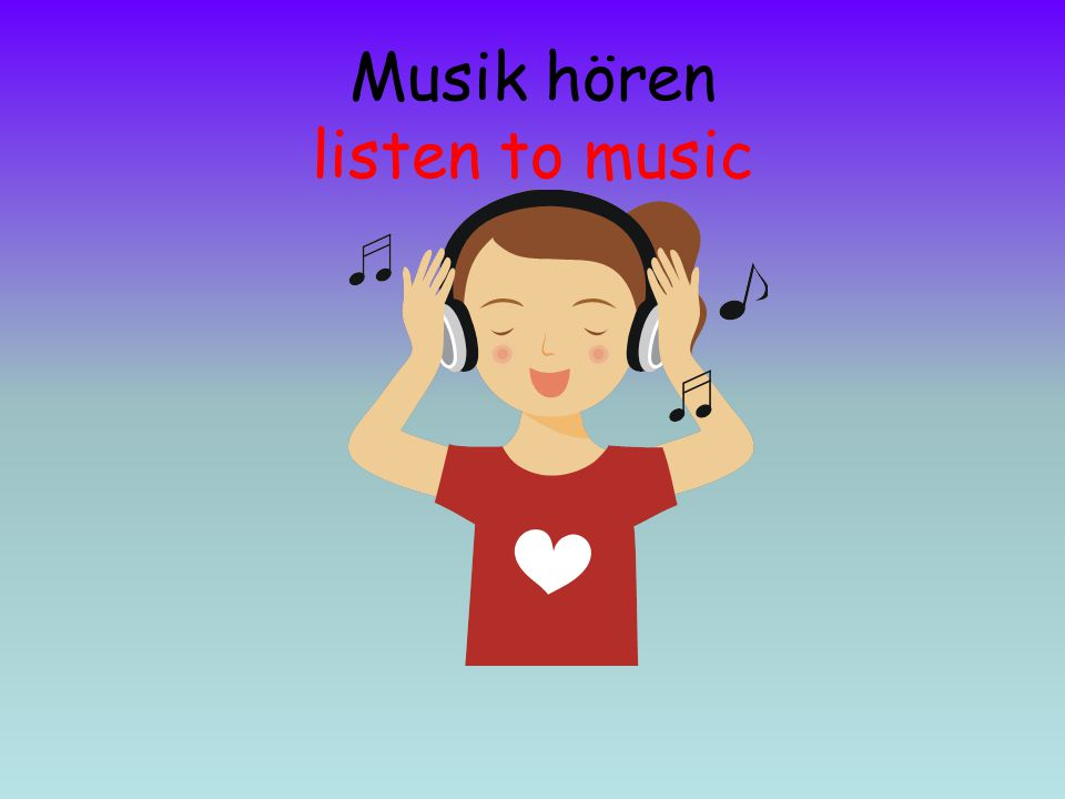 Musik hören listen to music